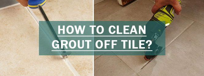 How to Clean Grout off Tile?